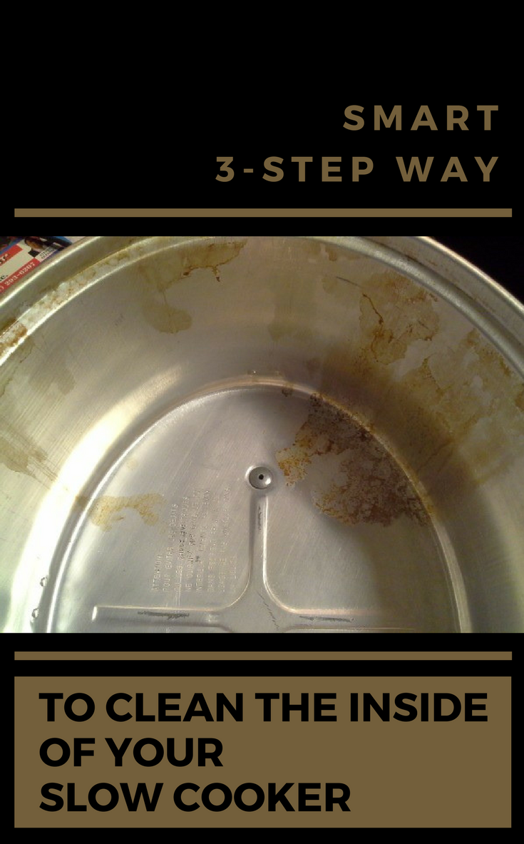 Smart 3 Step Way To Clean The Inside Of Your Slow Cooker