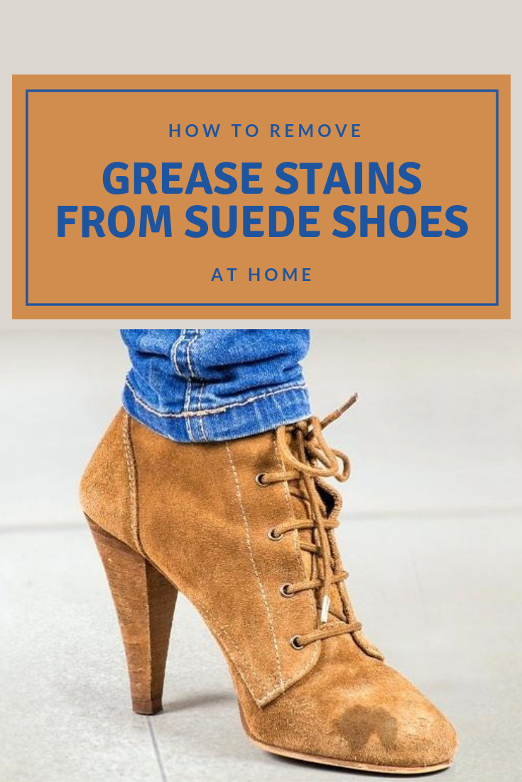 How To Remove Grease Stains From Suede Shoes At Home